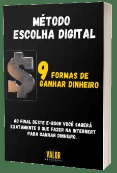 MÉTODO ESCOLHA DIGITAL - 9 FORMAS DE GANHAR DINHEIRO