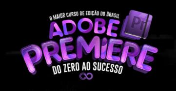 Adobe Premiere do Zero ao Sucesso